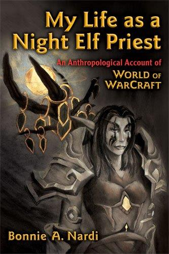 My Life as a Night Elf Priest: An Anthropological Account of World of Warcraft free download