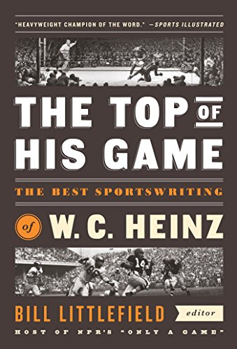 The Top of His Game: the Best Sportswriting of W. C. Heinz free download