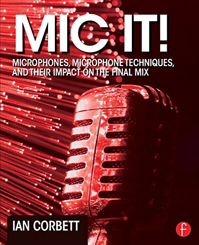 Mic It!: Microphones, Microphone Techniques, and Their Impact on the Final Mix free download