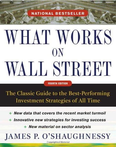 What Works on Wall Street, Fourth Edition: The Classic Guide to the Best-Performing Investment Strategies of All Time free download