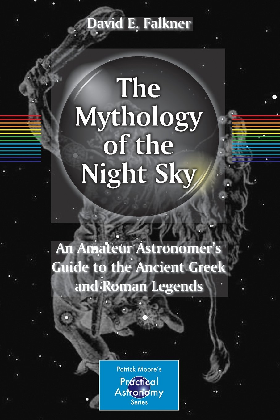 The Mythology of the Night Sky: An Amateur Astronomer's Guide to the Ancient Greek and Roman Legends free download