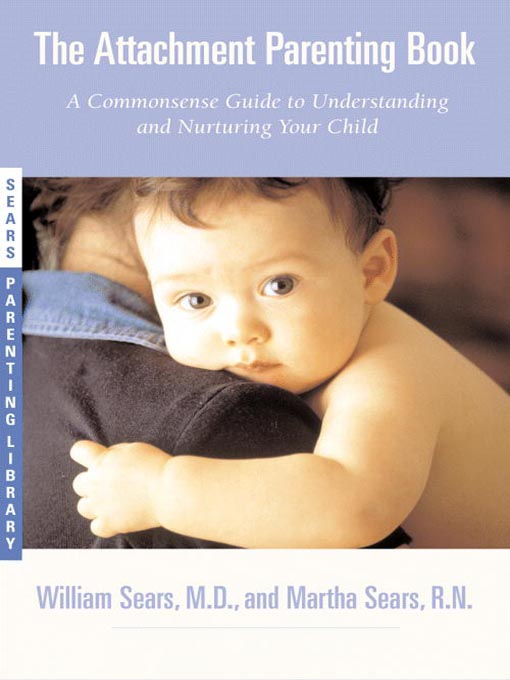 The Attachment Parenting Book : A Commonsense Guide to Understanding and Nurturing Your Baby free download
