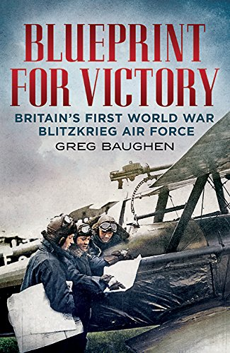 Blueprint for Victory: Britain's First World War Blitzkrieg Air Force free download
