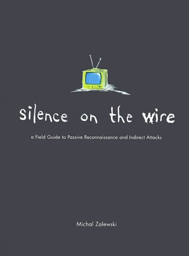 Silence on the Wire: A Field Guide to Passive Reconnaissance and Indirect Attacks free download