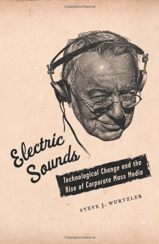 Electric Sounds: Technological Change and the Rise of Corporate Mass Media free download