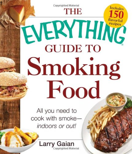The Everything Guide to Smoking Food: All You Need to Cook with Smoke-Indoors or Out! free download