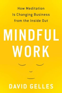 Mindful Work: How Meditation Is Changing Business from the Inside Out free download