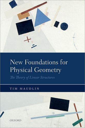 New Foundations for Physical Geometry: The Theory of Linear Structures free download