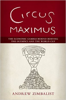 Circus Maximus: The Economic Gamble Behind Hosting the Olympics and the World Cup free download