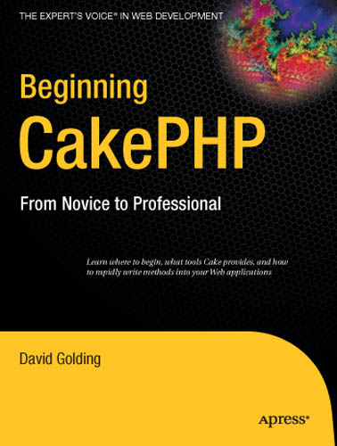 Beginning CakePHP: From Novice to Professional (Expert's Voice in Web Development) free download