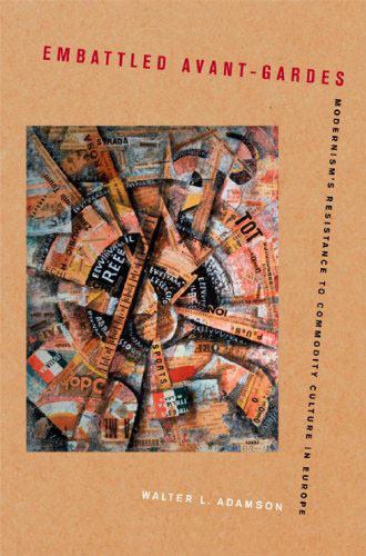 Embattled Avant-Gardes: Modernism's Resistance to Commodity Culture in Europe free download