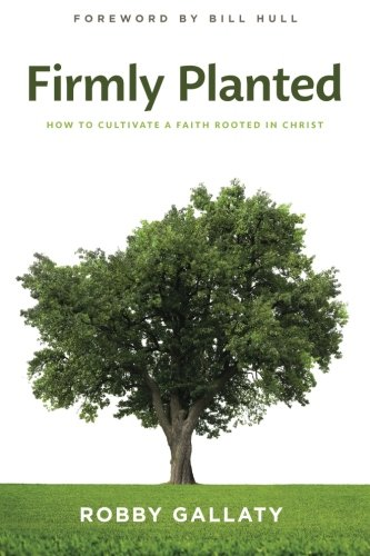 Firmly Planted: How to Cultivate a Faith Rooted in Christ free download
