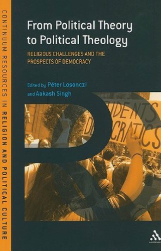 From Political Theory to Political Theology: Religious Challenges and the Prospects of Democracy free download