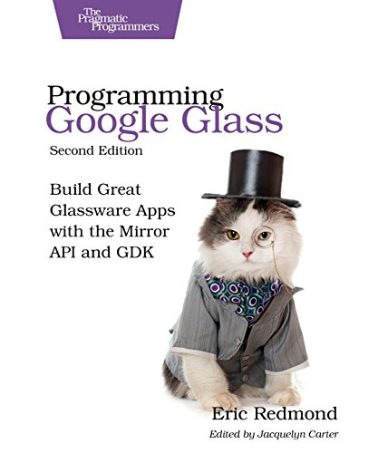 Programming Google Glass: Build Great Glassware Apps with the Mirror API and GDK free download