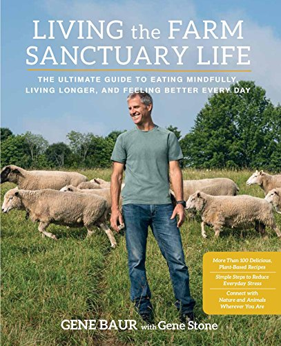 Living the Farm Sanctuary Life: The Ultimate Guide to Eating Mindfully, Living Longer, and Feeling Better Every Day free download