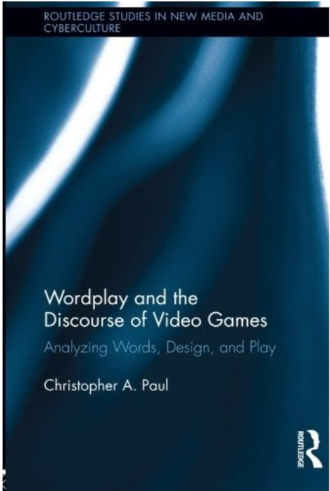 Wordplay and the Discourse of Video Games: Analyzing Words, Design, and Play free download
