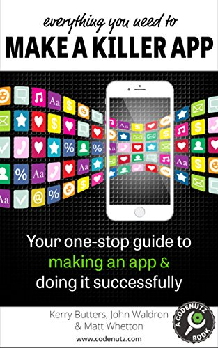 Everything You Need to Make a Killer App: Your one-stop guide to making an app and doing it successfully free download
