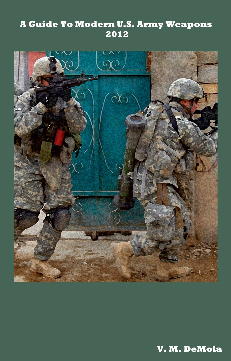 A Guide To Modern U.S. Army Weapons free download