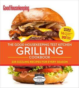 The Good Housekeeping Test Kitchen Grilling Cookbook: 225 Sizzling Recipes for Every Season free download