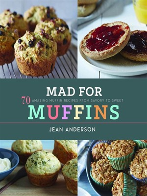 Mad for Muffins: 70 Amazing Muffin Recipes from Savory to Sweet free download