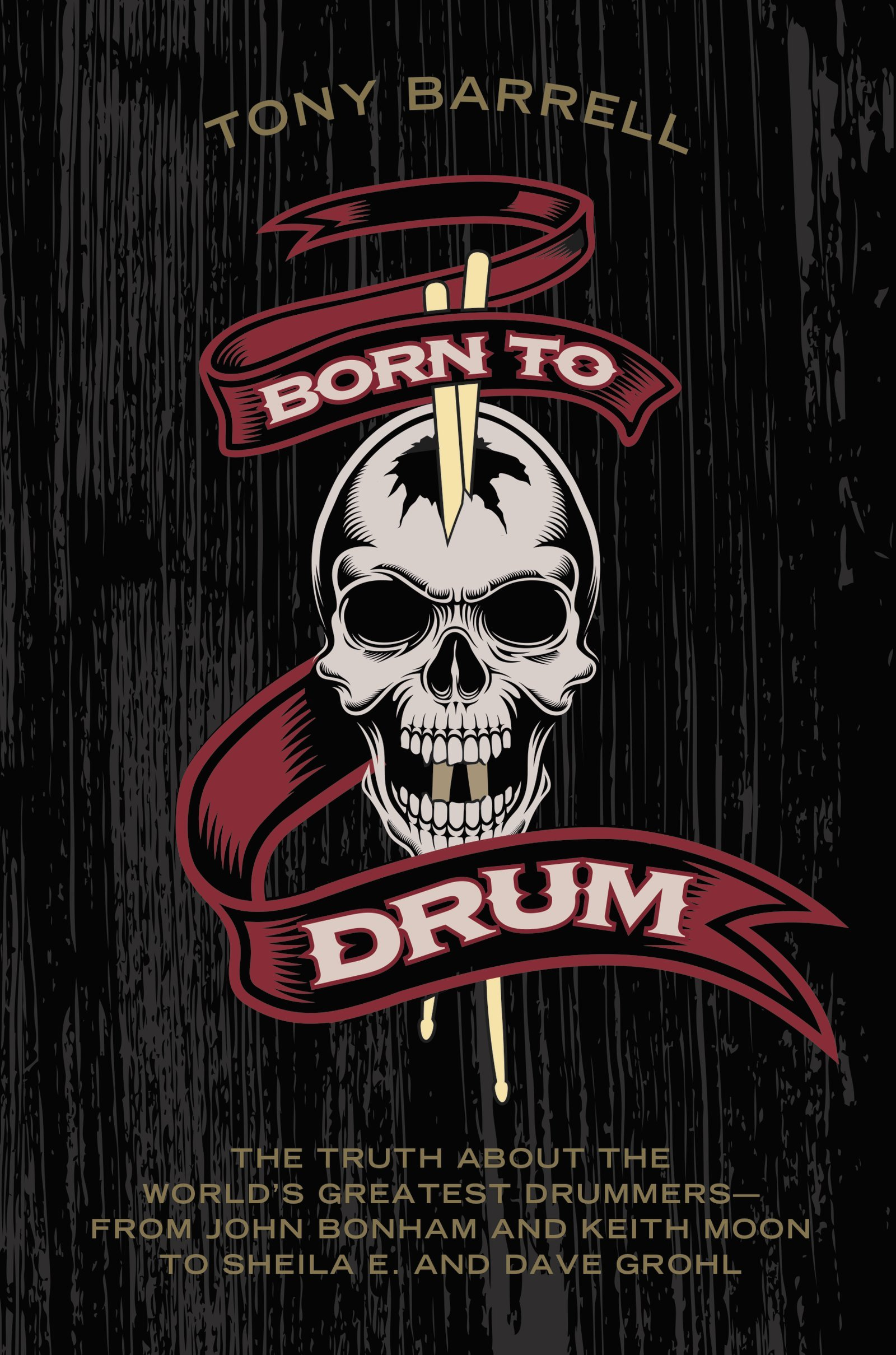 Born to Drum: The Truth About the World's Greatest Drummers--from John Bonham and Keith Moon to Sheila E. and Dave Grohl free download