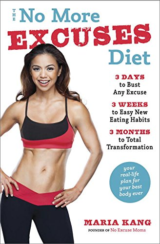 The No More Excuses Diet: 3 Days to Bust Any Excuse, 3 Weeks to Easy New Eating Habits, 3 Months to Total Transformation free download