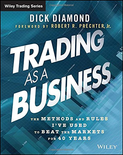 Trading as a Business: The Methods and Rules I've Used To Beat the Markets for 40 Years free download