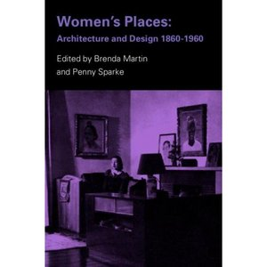 Women's Places: Architecture and Design 1860-1960 free download