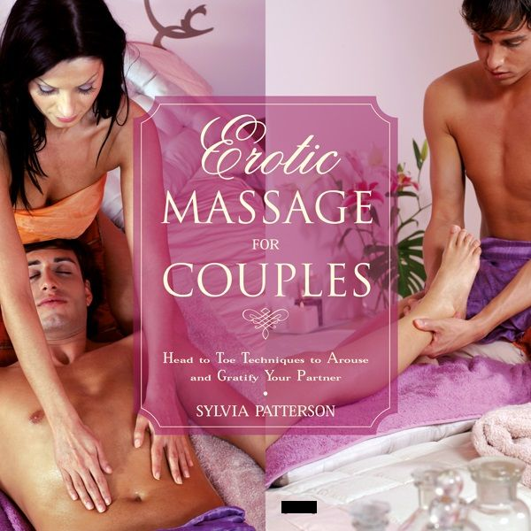 Erotic Massage for Couples: Head to Toe Techniques to Arouse and Gratify Your Partner free download