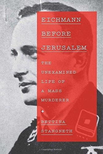 Eichmann Before Jerusalem: The Unexamined Life of a Mass Murderer free download