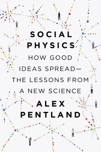 Social Physics: How Good Ideas SpreadThe Lessons from a New Science free download