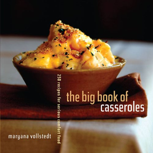The Big Book of Casseroles: 250 Recipes for Serious Comfort Food free download