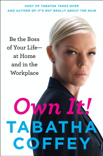 Own It!: Be the Boss of Your Life-at Home and in the Workplace free download