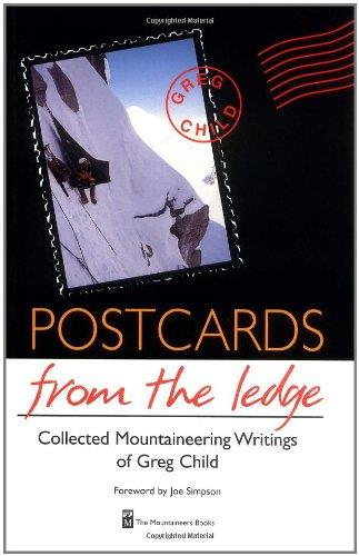 Postcards from the Ledge: The Collected Mountaineering Writings of Greg Child free download