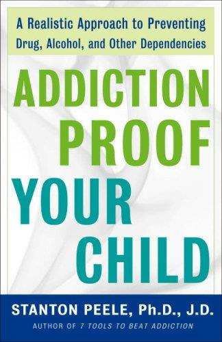 Addiction-proof Your Child: A Realistic Approach to Preventing Drug, Alcohol, and Other Dependencies free download