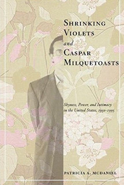 Shrinking Violets and Caspar Milquetoasts: Shyness, Power, and Intimacy in the United States, 1950-1995 free download