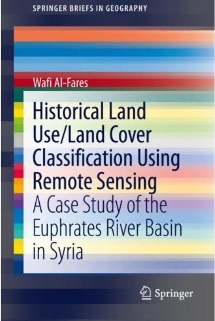 Historical Land Use/Land Cover Classification Using Remote Sensing: A Case Study of the Euphrates River Basin in Syria free download