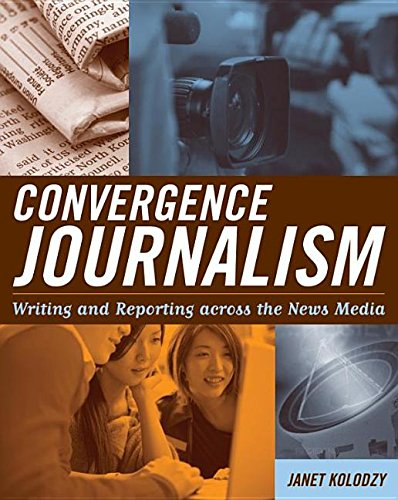 Convergence Journalism: Writing and Reporting across the News Media free download