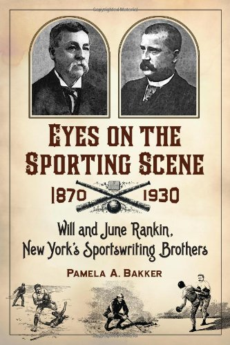 Eyes on the Sporting Scene, 1870-1930: Will and June Rankin, New York's Sportswriting Brothers free download