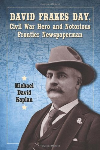 David Frakes Day, Civil War Hero and Notorious Frontier Newspaperman free download