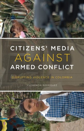 Citizens' Media against Armed Conflict: Disrupting Violence in Colombia free download