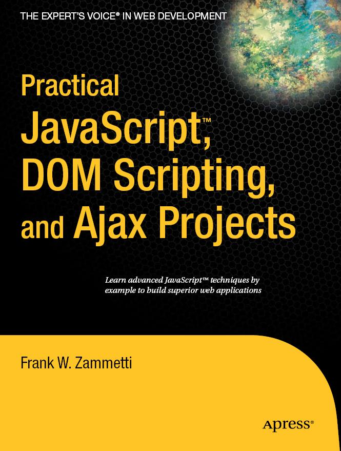 Practical javascript, DOM Scripting and Ajax Projects + Code by Frank Zammetti free download