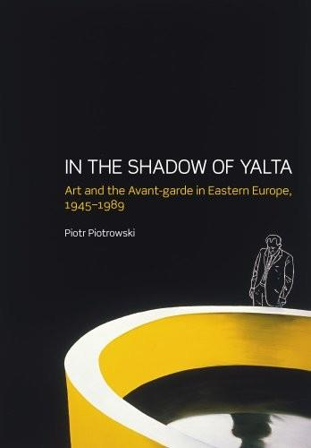 In the Shadow of Yalta: Art and the Avant-garde in Eastern Europe 1945-1989 free download