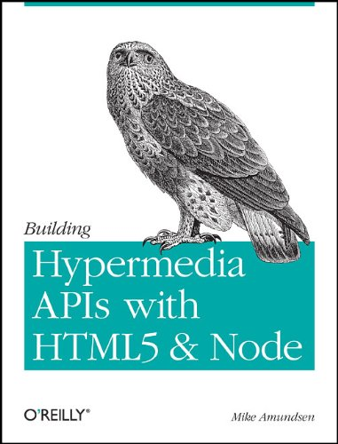 Building Hypermedia APIs with HTML5 and Node free download