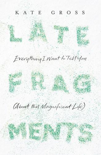 Late Fragments: Everything I Want to Tell You (About This Magnificent Life) free download