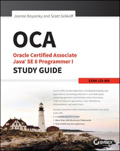 OCA: Oracle Certified Associate Java SE 8 Programmer I Study Guide: Exam 1Z0-808 free download