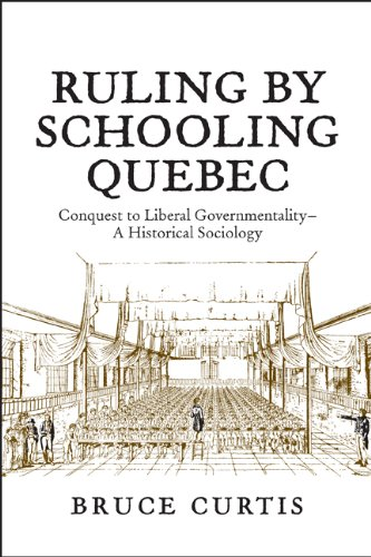 Ruling by Schooling Quebec: Conquest to Liberal Governmentality - A Historical Sociology free download