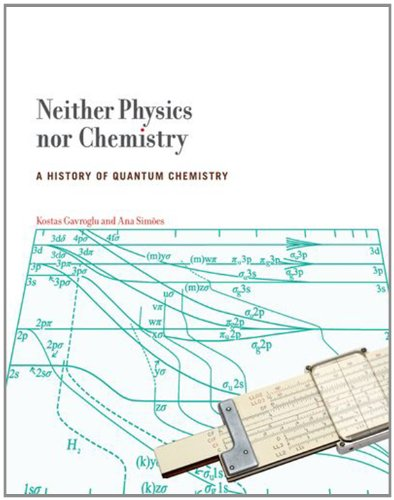 Neither Physics nor Chemistry: A History of Quantum Chemistry free download