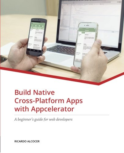 Build Native Cross-Platform Apps with Appcelerator: A beginner's guide for Web Developers free download
