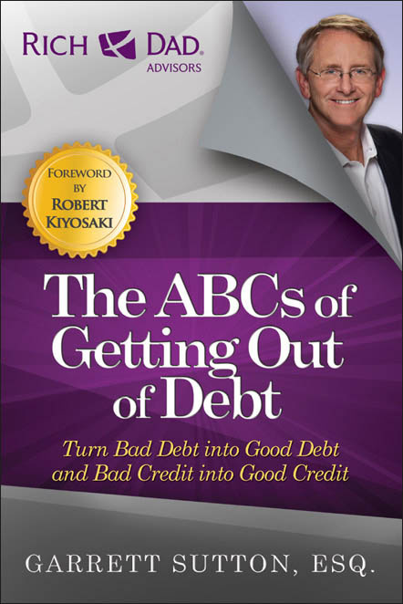 The ABCs of Getting Out of Debt: Turn Bad Debt into Good Debt and Bad Credit into Good Credit free download